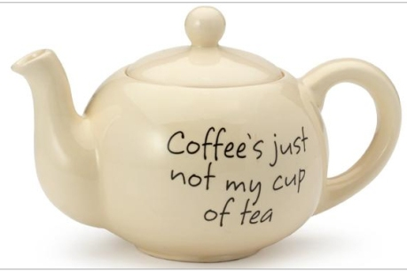 Coffee is not my cup of tea - teapot